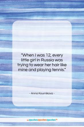 "Anna Kournikova quote: ""When I was 12, every little girl…""- at QuotesQuotesQuotes.com"