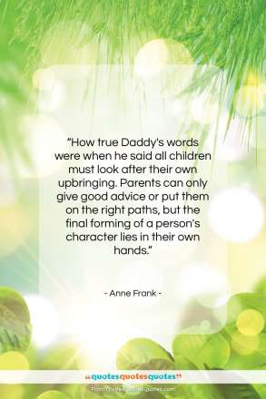 """Anne Frank quote: """"How true Daddy's words were when he…""""- at QuotesQuotesQuotes.com"""