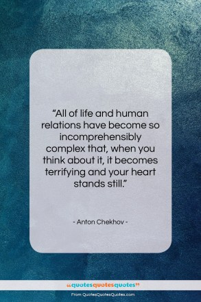 "Anton Chekhov quote: ""All of life and human relations have…""- at QuotesQuotesQuotes.com"
