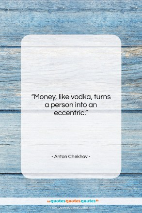 "Anton Chekhov quote: ""Money, like vodka, turns a person into…""- at QuotesQuotesQuotes.com"