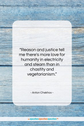 "Anton Chekhov quote: ""Reason and justice tell me there's more…""- at QuotesQuotesQuotes.com"