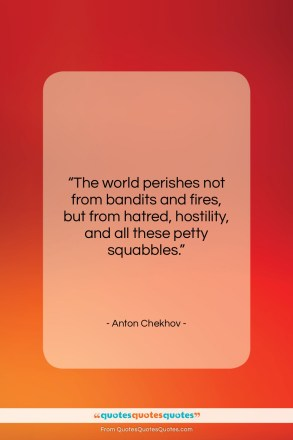 "Anton Chekhov quote: ""The world perishes not from bandits and…""- at QuotesQuotesQuotes.com"