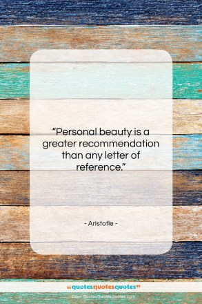"""Aristotle quote: """"Personal beauty is a greater recommendation than…""""- at QuotesQuotesQuotes.com"""