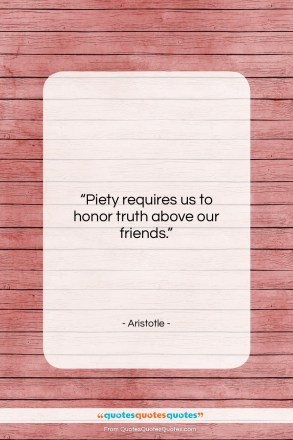 """Aristotle quote: """"Piety requires us to honor truth above…""""- at QuotesQuotesQuotes.com"""
