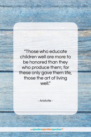 "Aristotle quote: ""Those who educate children well are more…""- at QuotesQuotesQuotes.com"