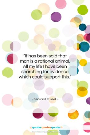 """Bertrand Russell quote: """"It has been said that man is…""""- at QuotesQuotesQuotes.com"""