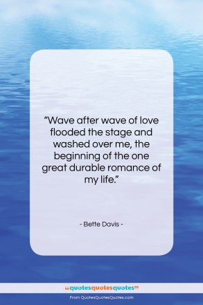 "Bette Davis quote: ""Wave after wave of love flooded the…""- at QuotesQuotesQuotes.com"