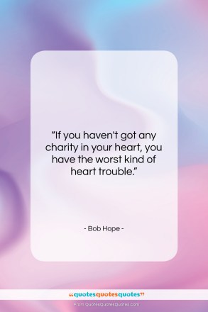 "Bob Hope quote: ""If you haven't got any charity in…""- at QuotesQuotesQuotes.com"