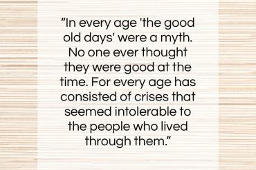 "Brooks Atkinson quote: ""In every age 'the good old days'…""- at QuotesQuotesQuotes.com"
