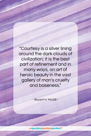 """Bryant H. McGill quote: """"Courtesy is a silver lining around the…""""- at QuotesQuotesQuotes.com"""