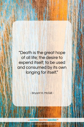"""Bryant H. McGill quote: """"Death is the great hope of all…""""- at QuotesQuotesQuotes.com"""