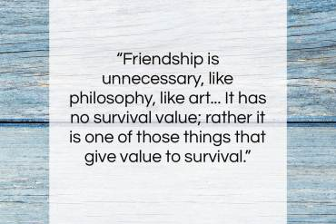 "C. S. Lewis quote: ""Friendship is unnecessary, like philosophy, like art……""- at QuotesQuotesQuotes.com"