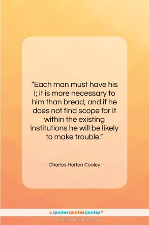 """Charles Horton Cooley quote: """"Each man must have his I; it…""""- at QuotesQuotesQuotes.com"""