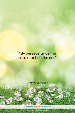 "Charles Spurgeon quote: ""By perseverance the snail reached the ark….""- at QuotesQuotesQuotes.com"