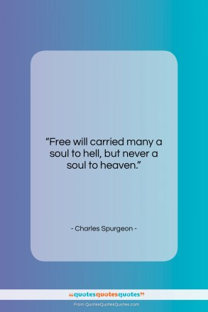 "Charles Spurgeon quote: ""Free will carried many a soul to…""- at QuotesQuotesQuotes.com"