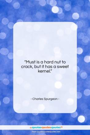 "Charles Spurgeon quote: ""Must is a hard nut to crack…""- at QuotesQuotesQuotes.com"