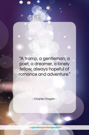 "Charlie Chaplin quote: ""A tramp, a gentleman, a poet, a…""- at QuotesQuotesQuotes.com"