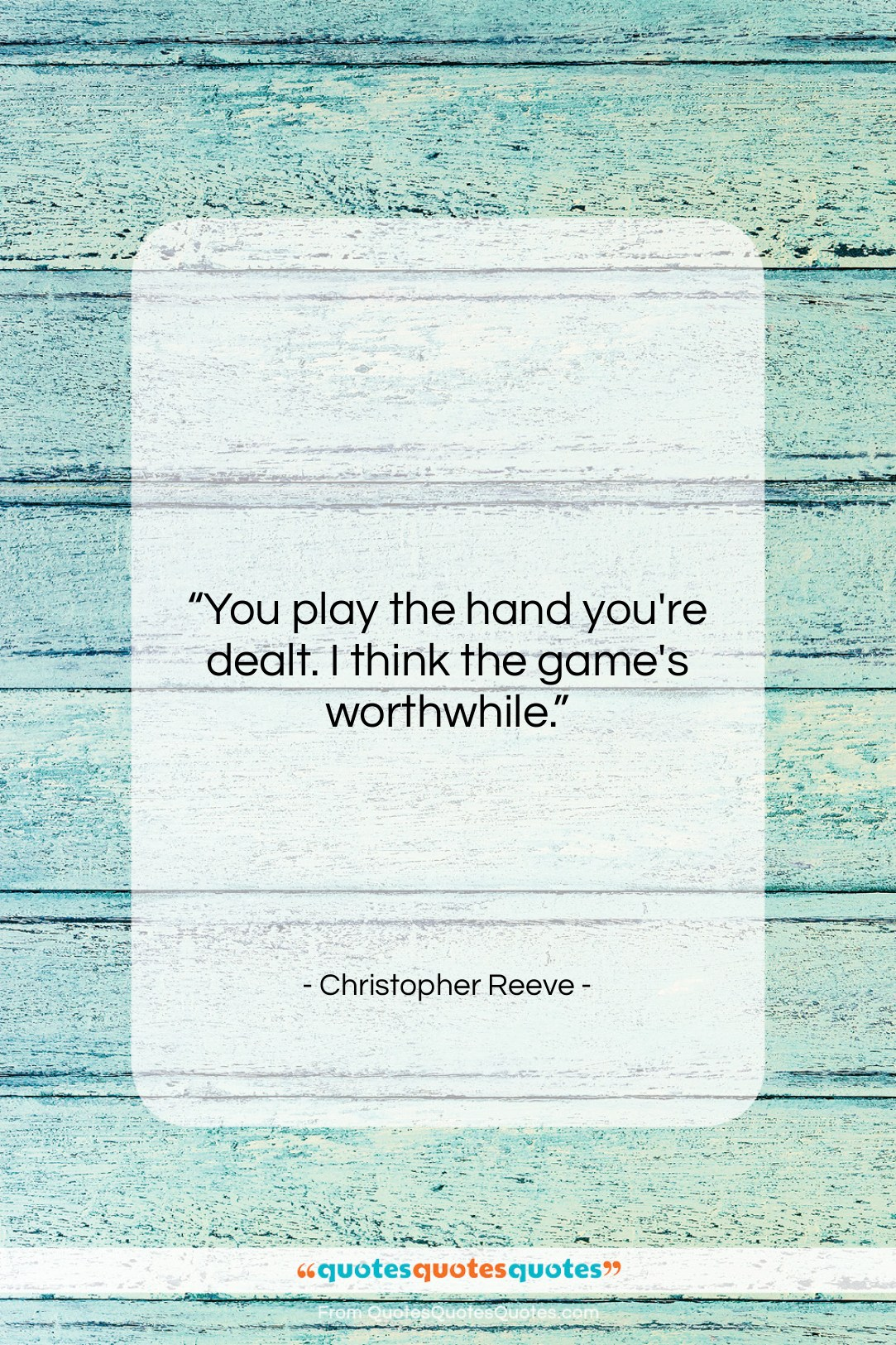 Get The Whole Christopher Reeve Quote You Play The Hand Youre