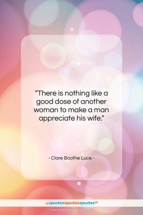 """Clare Boothe Luce quote: """"There is nothing like a good dose…""""- at QuotesQuotesQuotes.com"""