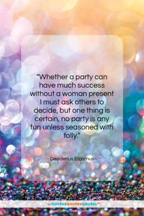 "Desiderius Erasmus quote: ""Whether a party can have much success…""- at QuotesQuotesQuotes.com"