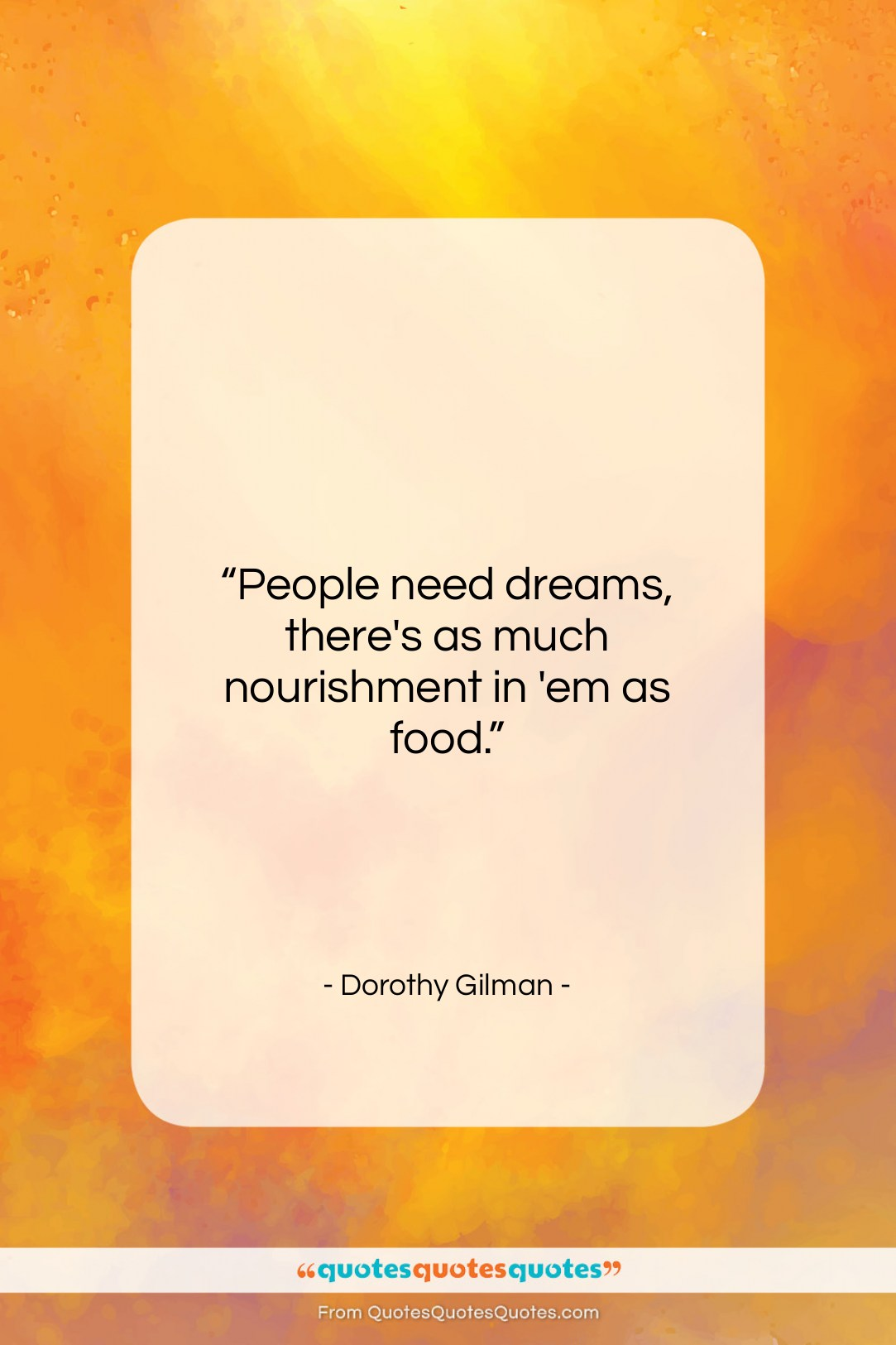 """Dorothy Gilman quote: """"People need dreams, there's as much nourishment…""""- at QuotesQuotesQuotes.com"""