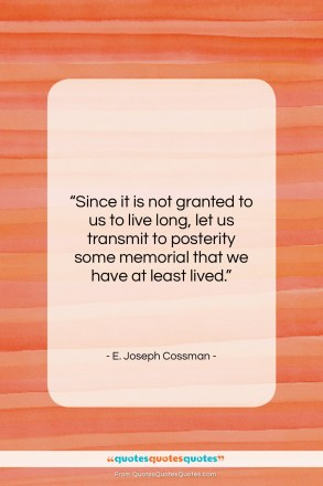 """E. Joseph Cossman quote: """"Since it is not granted to us…""""- at QuotesQuotesQuotes.com"""