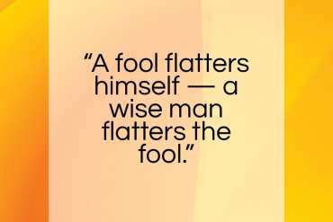 "Edward G. Bulwer-Lytton quote: ""A fool flatters himself — a wise man flatters the fool.""- at QuotesQuotesQuotes.com"