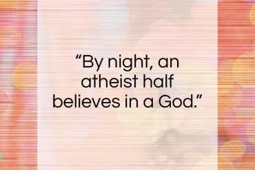 "Edward Young quote: ""By night, an atheist half believes in a God.""- at QuotesQuotesQuotes.com"