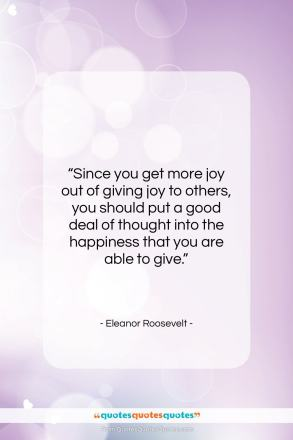 """Eleanor Roosevelt quote: """"Since you get more joy out of…""""- at QuotesQuotesQuotes.com"""