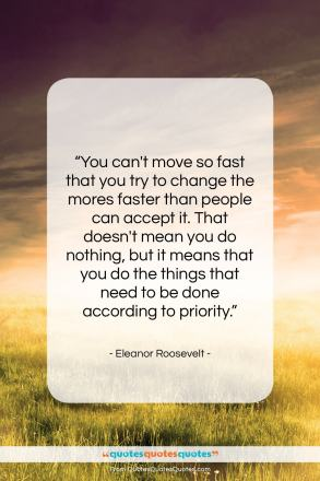 """Eleanor Roosevelt quote: """"You can't move so fast that you…""""- at QuotesQuotesQuotes.com"""