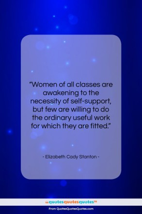"""Elizabeth Cady Stanton quote: """"Women of all classes are awakening to…""""- at QuotesQuotesQuotes.com"""