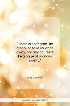 "Emily Dickinson quote: ""There is no Frigate like a book…""- at QuotesQuotesQuotes.com"