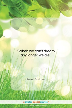 """Emma Goldman quote: """"When we can't dream any longer we…""""- at QuotesQuotesQuotes.com"""