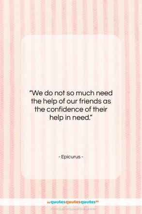 """Epicurus quote: """"We do not so much need the…""""- at QuotesQuotesQuotes.com"""