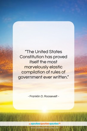 "Franklin D. Roosevelt quote: ""The United States Constitution has proved itself…""- at QuotesQuotesQuotes.com"