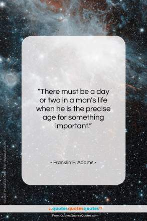 "Franklin P. Adams quote: ""There must be a day or two…""- at QuotesQuotesQuotes.com"