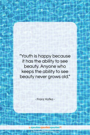 """Franz Kafka quote: """"Youth is happy because it has the…""""- at QuotesQuotesQuotes.com"""
