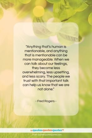 "Fred Rogers quote: ""Anything that's human is mentionable, and anything…""- at QuotesQuotesQuotes.com"