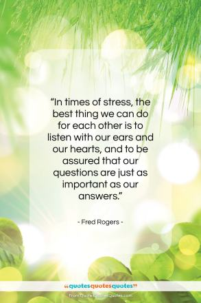 "Fred Rogers quote: ""In times of stress, the best thing…""- at QuotesQuotesQuotes.com"