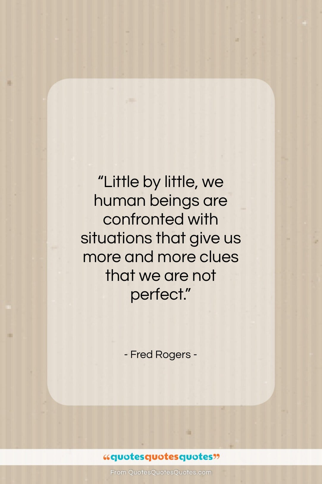 Get The Whole Fred Rogers Quote Little By Little We Human Beings
