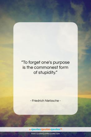 """Friedrich Nietzsche quote: """"To forget one's purpose is the commonest…""""- at QuotesQuotesQuotes.com"""