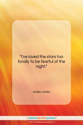 """Galileo Galilei quote: """"I've loved the stars too fondly to…""""- at QuotesQuotesQuotes.com"""