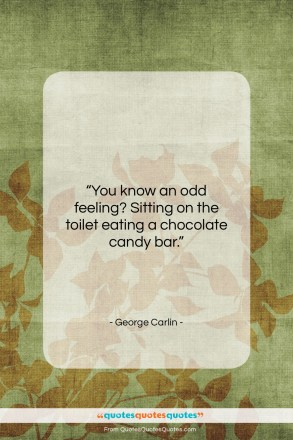"""George Carlin quote: """"You know an odd feeling? Sitting on…""""- at QuotesQuotesQuotes.com"""