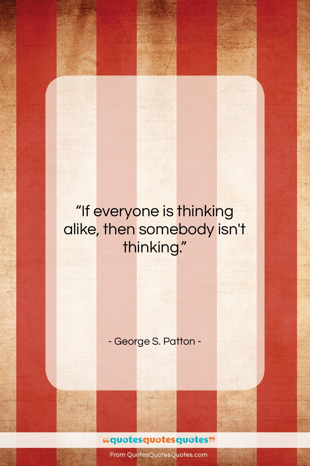 Get The Whole George S Patton Quote If Everyone Is Thinking Alike