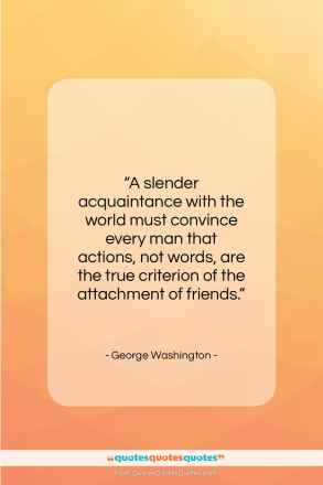 "George Washington quote: ""A slender acquaintance with the world must…""- at QuotesQuotesQuotes.com"