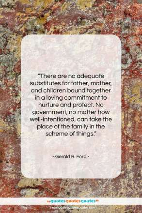 """Gerald R. Ford quote: """"There are no adequate substitutes for father…""""- at QuotesQuotesQuotes.com"""
