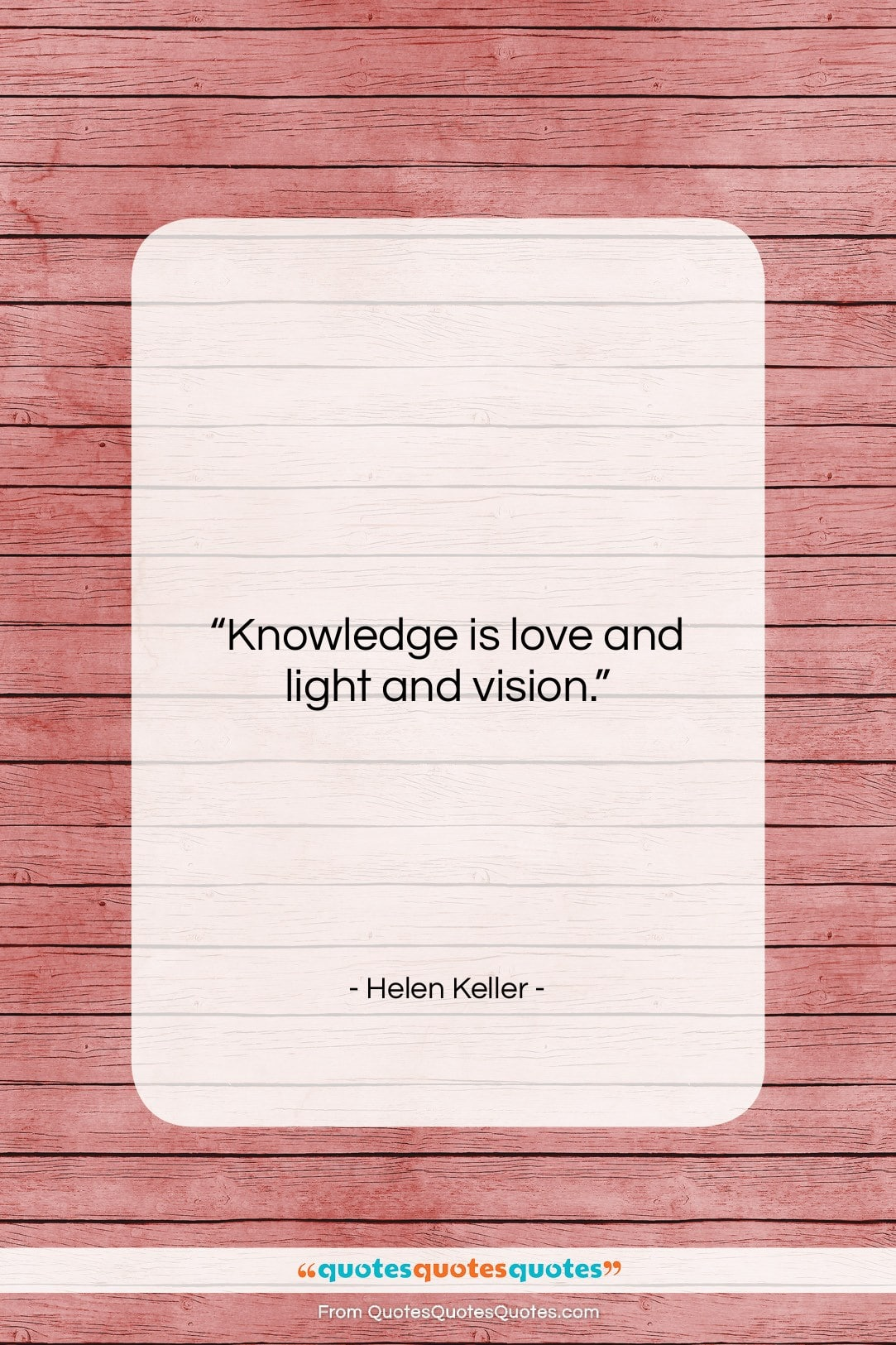 Get The Whole Helen Keller Quote Knowledge Is Love And Light And