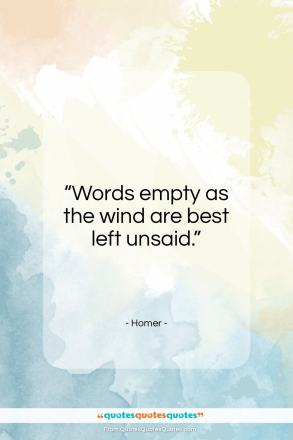"Homer quote: ""Words empty as the wind are best…""- at QuotesQuotesQuotes.com"