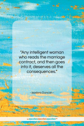 """Isadora Duncan quote: """"Any intelligent woman who reads the marriage…""""- at QuotesQuotesQuotes.com"""