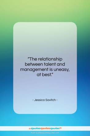 "Jessica Savitch quote: ""The relationship between talent and management is…""- at QuotesQuotesQuotes.com"